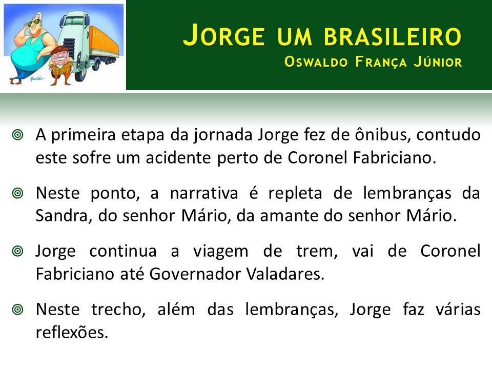 J ORGE UM BRASILEIRO O SWALDO F RANÇA J ÚNIOR  A primeira etapa da jornada Jorge fez de ônibus, contudo este sofre um acidente perto de Coronel Fabri