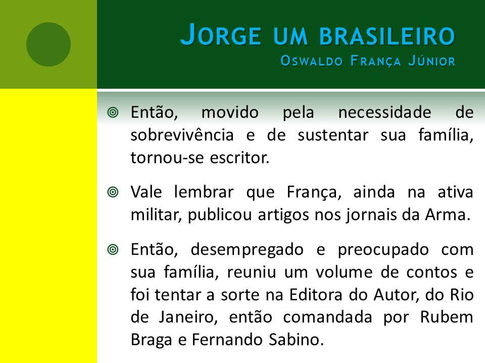 J ORGE UM BRASILEIRO O SWALDO F RANÇA J ÚNIOR  Personagens  Jorge: narrador-personagem, que resgata várias vivências de sua vida.