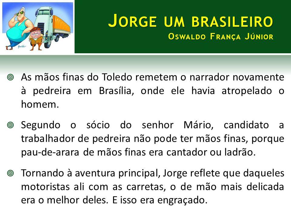  As mãos finas do Toledo remetem o narrador novamente à pedreira em Brasília, onde ele havia atropelado o homem.  Segundo o sócio do senhor Mário, c