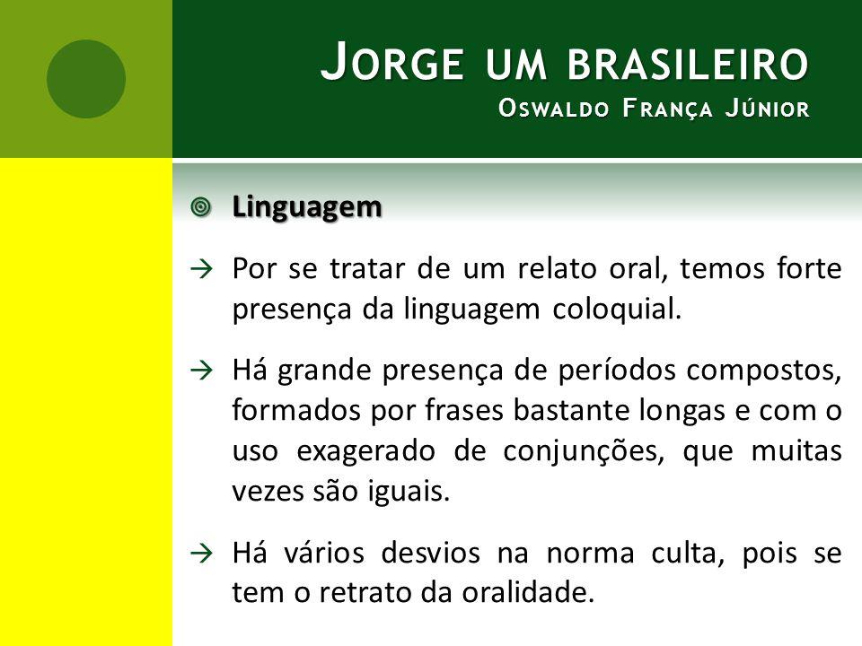 J ORGE UM BRASILEIRO O SWALDO F RANÇA J ÚNIOR  Linguagem  Por se tratar de um relato oral, temos forte presença da linguagem coloquial.  Há grande