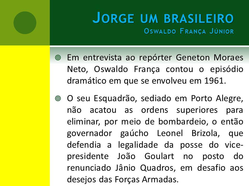  Em entrevista ao repórter Geneton Moraes Neto, Oswaldo França contou o episódio dramático em que se envolveu em 1961.  O seu Esquadrão, sediado em
