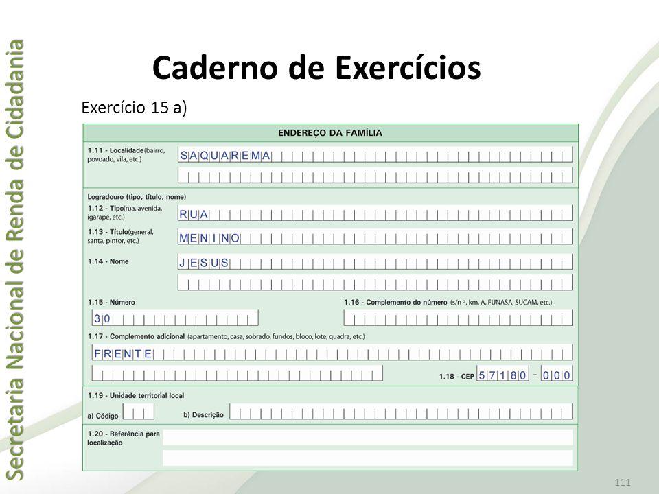 Secretaria Nacional de Renda de Cidadania Secretaria Nacional de Renda de Cidadania 111 Exercício 15 a) Caderno de Exercícios