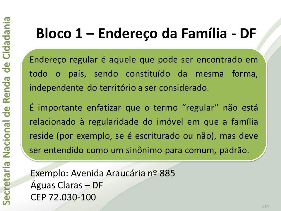 Secretaria Nacional de Renda de Cidadania Secretaria Nacional de Renda de Cidadania 114 Exemplo: Avenida Araucária nº 885 Águas Claras – DF CEP 72.030