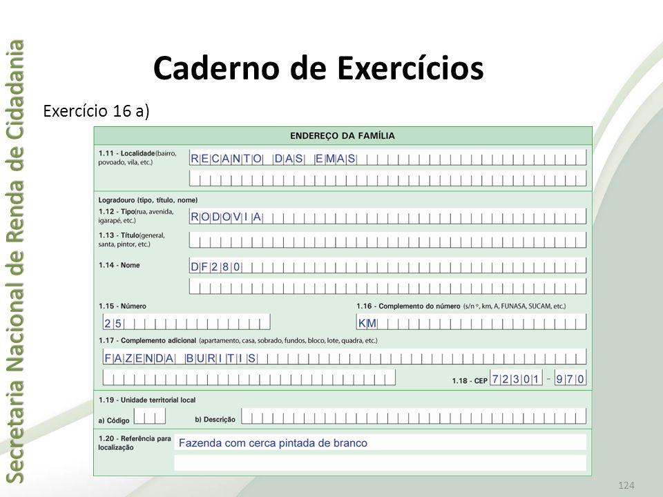 Secretaria Nacional de Renda de Cidadania Secretaria Nacional de Renda de Cidadania 124 Exercício 16 a) Caderno de Exercícios