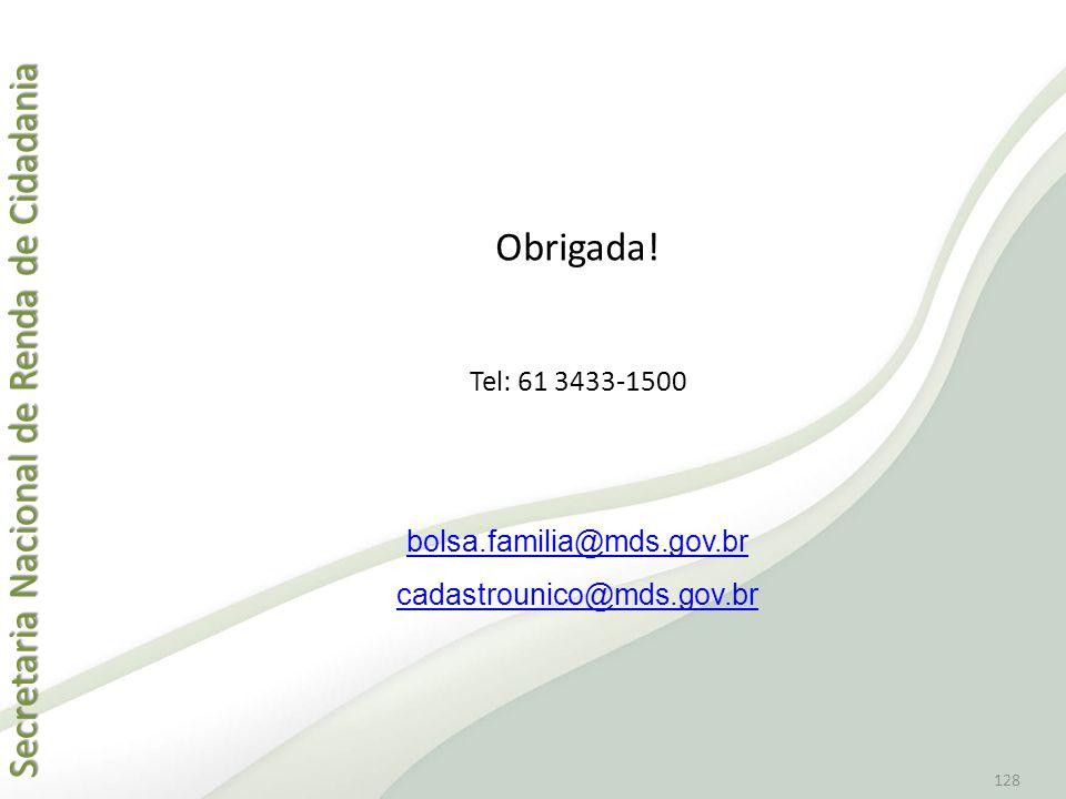 Secretaria Nacional de Renda de Cidadania Secretaria Nacional de Renda de Cidadania 128 Obrigada! Tel: 61 3433-1500 bolsa.familia@mds.gov.br cadastrou