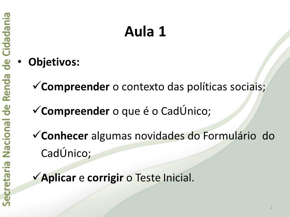 Aula 1 • Objetivos:  Compreender o contexto das políticas sociais;  Compreender o que é o CadÚnico;  Conhecer algumas novidades do Formulário do Ca