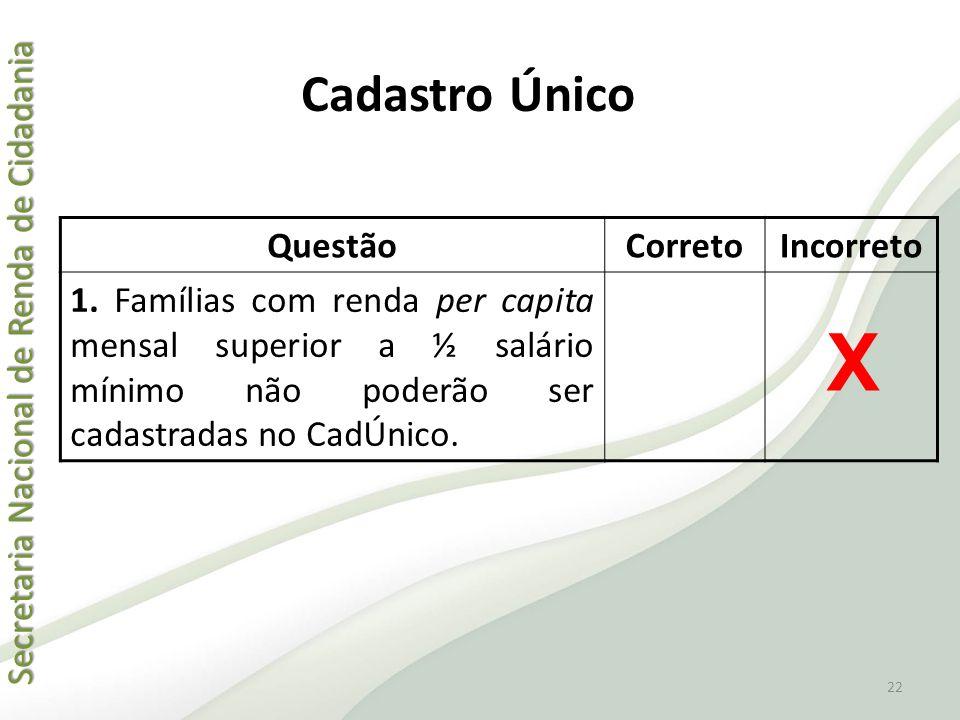 Secretaria Nacional de Renda de Cidadania Secretaria Nacional de Renda de Cidadania QuestãoCorretoIncorreto 1. Famílias com renda per capita mensal su