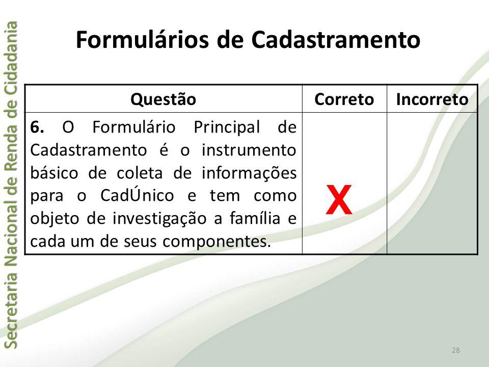 Secretaria Nacional de Renda de Cidadania Secretaria Nacional de Renda de Cidadania Formulários de Cadastramento QuestãoCorretoIncorreto 6. O Formulár