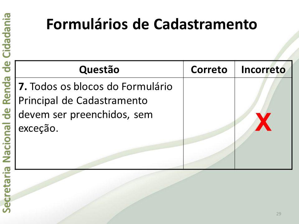 Secretaria Nacional de Renda de Cidadania Secretaria Nacional de Renda de Cidadania QuestãoCorretoIncorreto 7. Todos os blocos do Formulário Principal