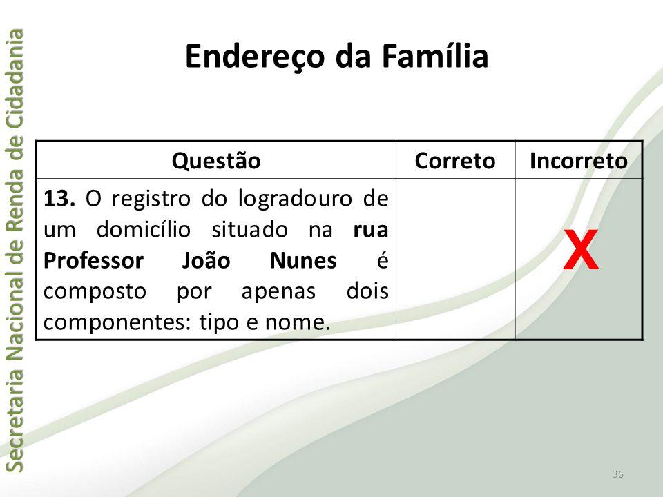 Secretaria Nacional de Renda de Cidadania Secretaria Nacional de Renda de Cidadania QuestãoCorretoIncorreto 13. O registro do logradouro de um domicíl