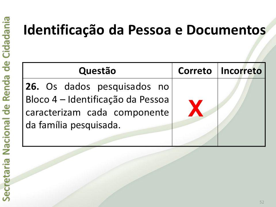 Secretaria Nacional de Renda de Cidadania Secretaria Nacional de Renda de Cidadania 52 QuestãoCorretoIncorreto 26. Os dados pesquisados no Bloco 4 – I