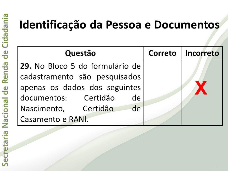 Secretaria Nacional de Renda de Cidadania Secretaria Nacional de Renda de Cidadania 55 QuestãoCorretoIncorreto 29. No Bloco 5 do formulário de cadastr