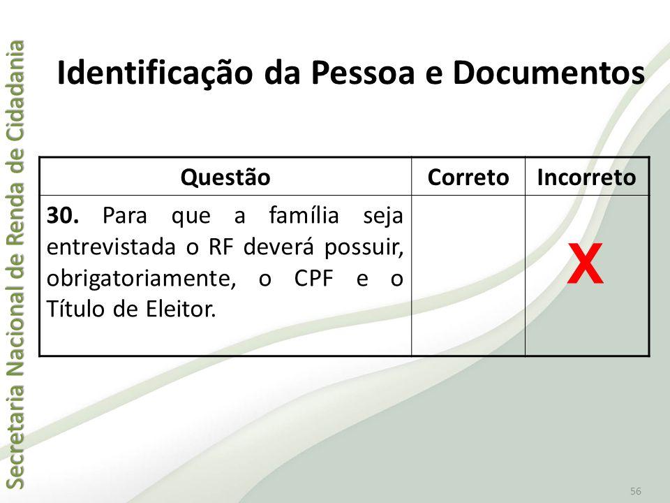 Secretaria Nacional de Renda de Cidadania Secretaria Nacional de Renda de Cidadania 56 QuestãoCorretoIncorreto 30. Para que a família seja entrevistad