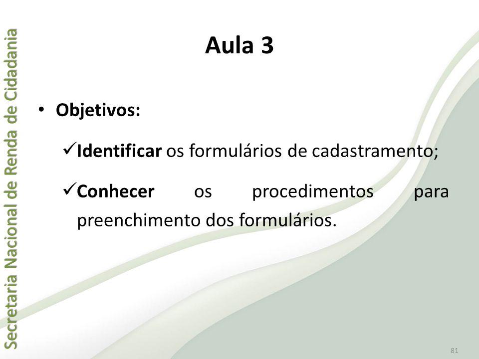 Secretaria Nacional de Renda de Cidadania Secretaria Nacional de Renda de Cidadania 81 Aula 3 • Objetivos:  Identificar os formulários de cadastramen
