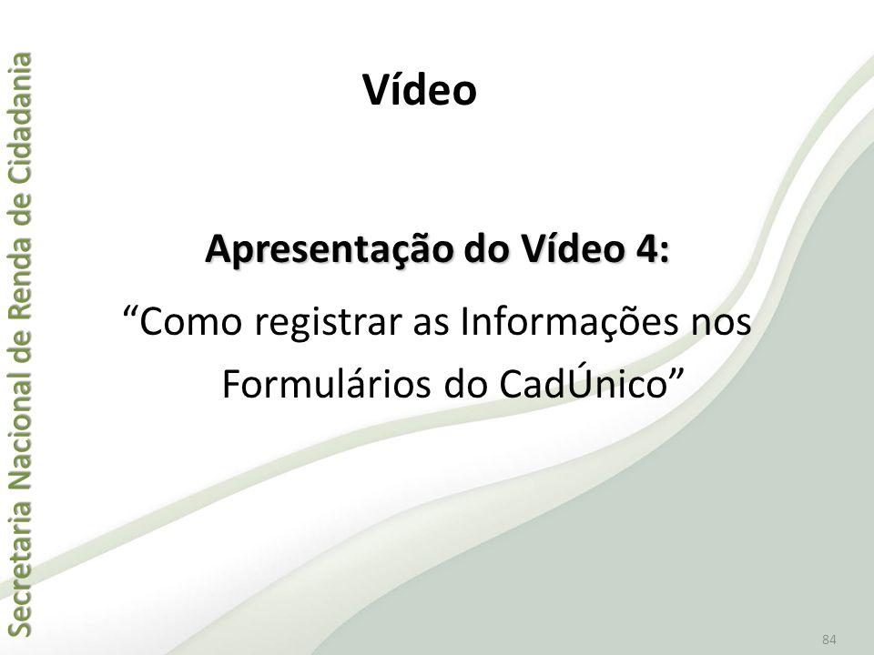 """Secretaria Nacional de Renda de Cidadania Secretaria Nacional de Renda de Cidadania 84 Apresentação do Vídeo 4: """"Como registrar as Informações nos For"""