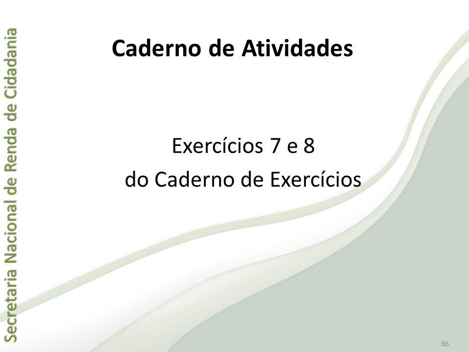 Secretaria Nacional de Renda de Cidadania Secretaria Nacional de Renda de Cidadania 86 Exercícios 7 e 8 do Caderno de Exercícios Caderno de Atividades