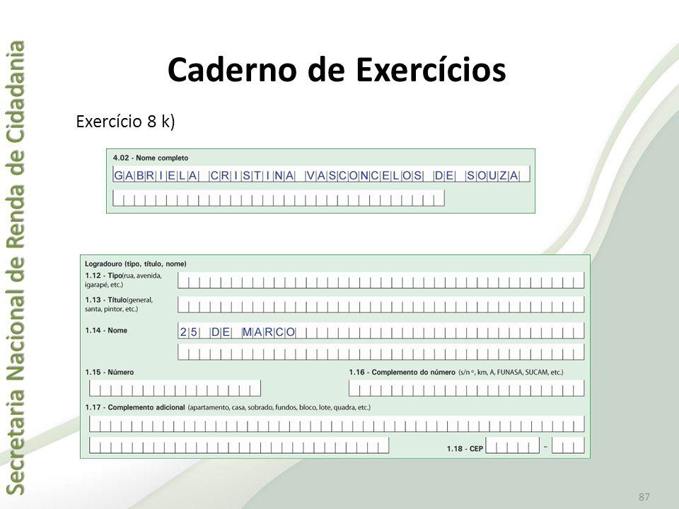 Secretaria Nacional de Renda de Cidadania Secretaria Nacional de Renda de Cidadania 87 Caderno de Exercícios Exercício 8 k)