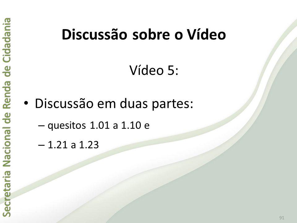 Secretaria Nacional de Renda de Cidadania Secretaria Nacional de Renda de Cidadania 91 Vídeo 5: • Discussão em duas partes: – quesitos 1.01 a 1.10 e –