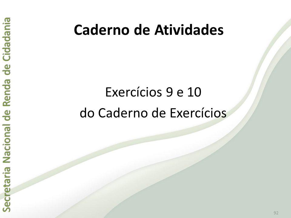 Secretaria Nacional de Renda de Cidadania Secretaria Nacional de Renda de Cidadania 92 Exercícios 9 e 10 do Caderno de Exercícios Caderno de Atividade