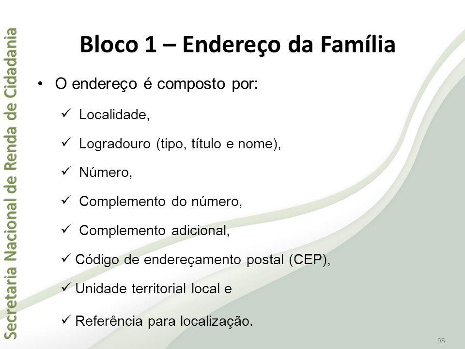 Secretaria Nacional de Renda de Cidadania Secretaria Nacional de Renda de Cidadania 93 •O endereço é composto por:  Localidade,  Logradouro (tipo, t