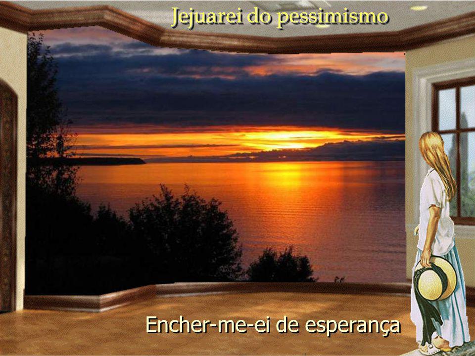 Jejuarei da inquietude Jejuarei da inquietude Procurarei viver com paciência Procurarei viver com paciência