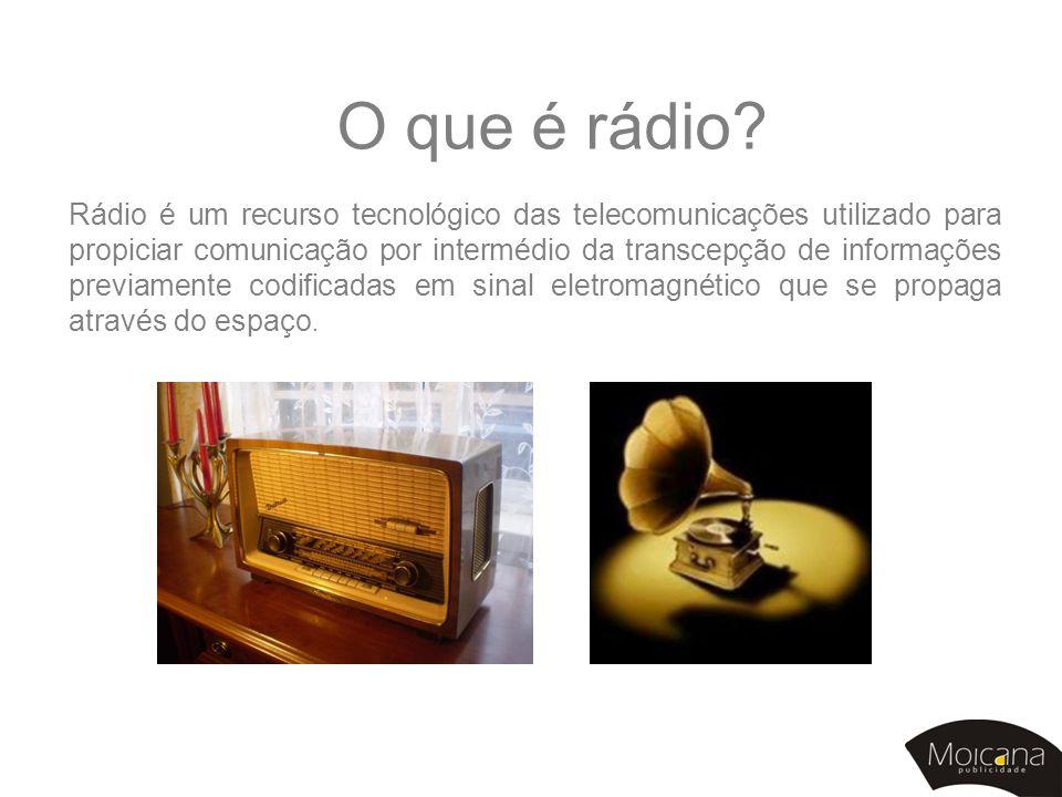O que é rádio? Rádio é um recurso tecnológico das telecomunicações utilizado para propiciar comunicação por intermédio da transcepção de informações p