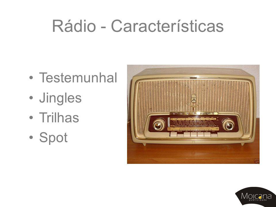 Rádio - Características •Testemunhal •Jingles •Trilhas •Spot