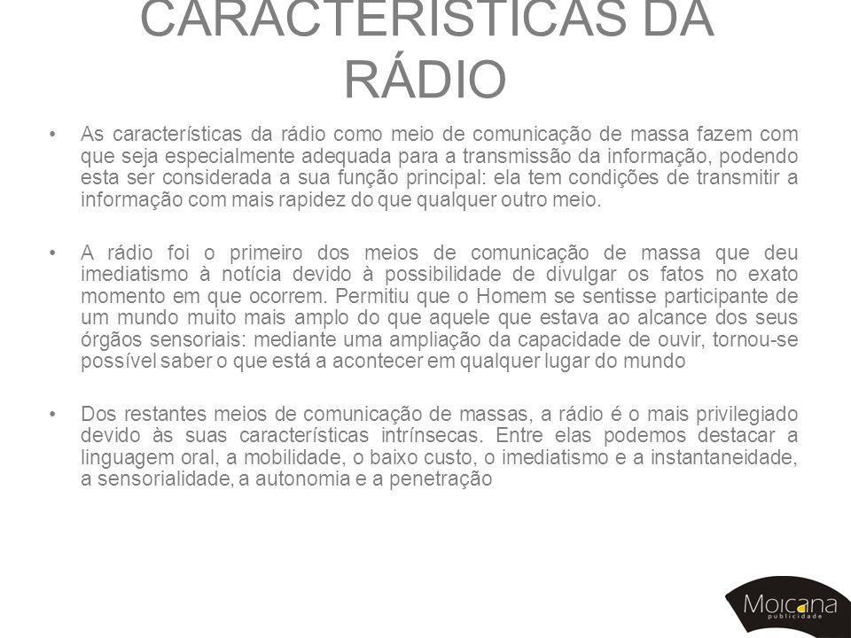 CARACTERÍSTICAS DA RÁDIO •As características da rádio como meio de comunicação de massa fazem com que seja especialmente adequada para a transmissão d