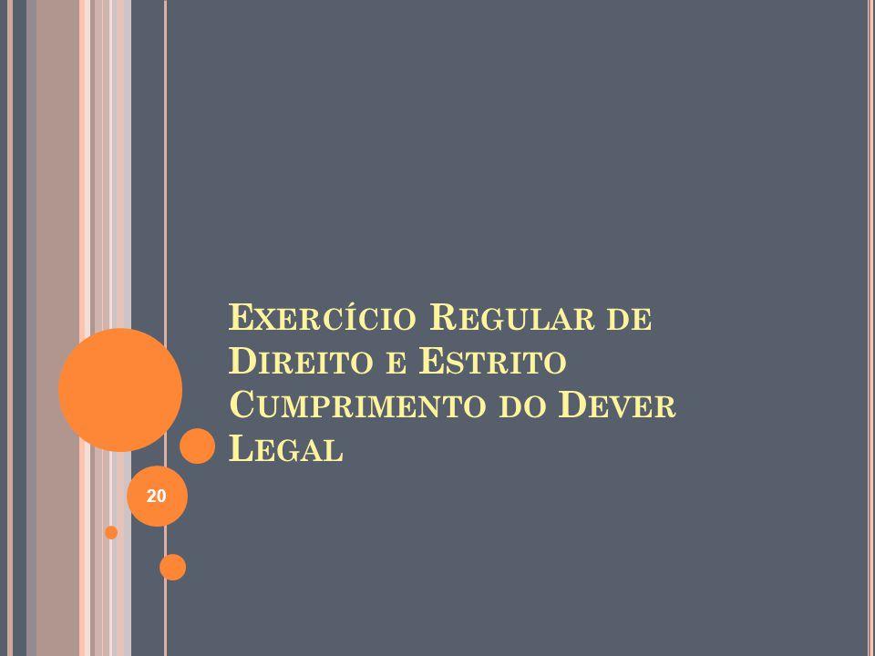 E XERCÍCIO R EGULAR DE D IREITO E E STRITO C UMPRIMENTO DO D EVER L EGAL 20