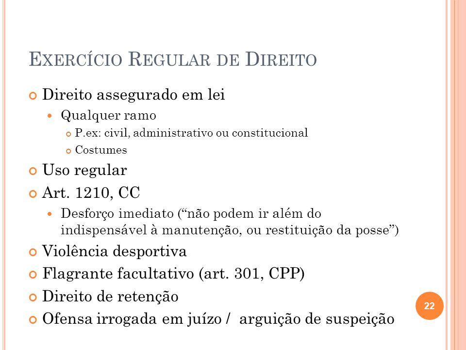 E XERCÍCIO R EGULAR DE D IREITO Direito assegurado em lei  Qualquer ramo P.ex: civil, administrativo ou constitucional Costumes Uso regular Art. 1210
