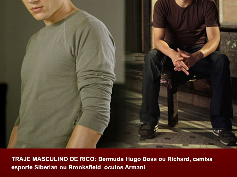 TRAJE MASCULINO DE RICO: Bermuda Hugo Boss ou Richard, camisa esporte Siberian ou Brooksfield, óculos Armani.