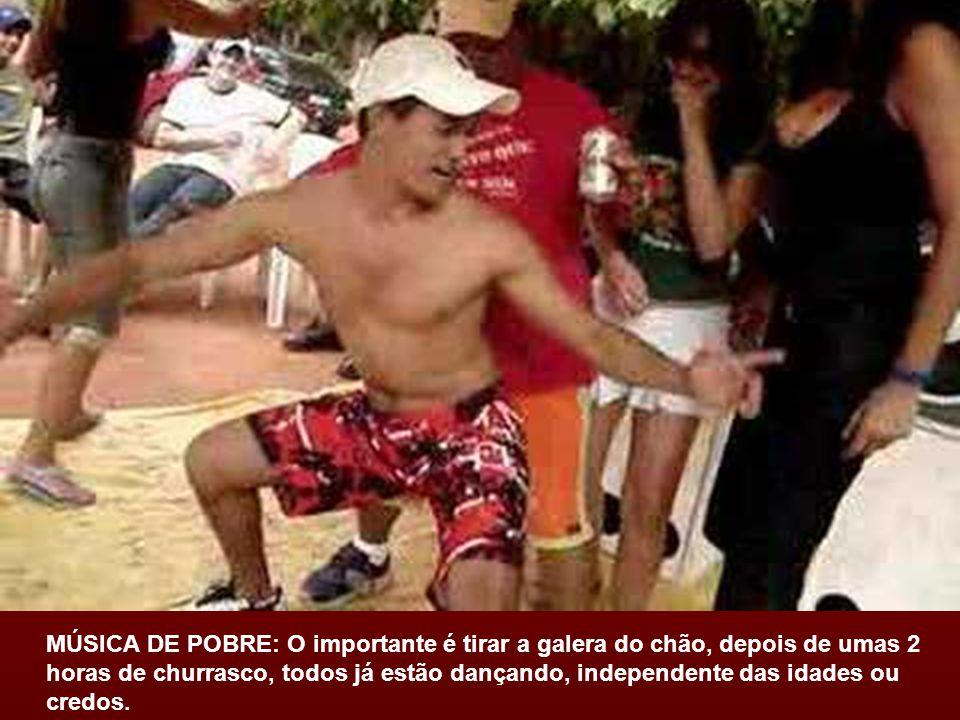 MÚSICA DE POBRE: O importante é tirar a galera do chão, depois de umas 2 horas de churrasco, todos já estão dançando, independente das idades ou credos.