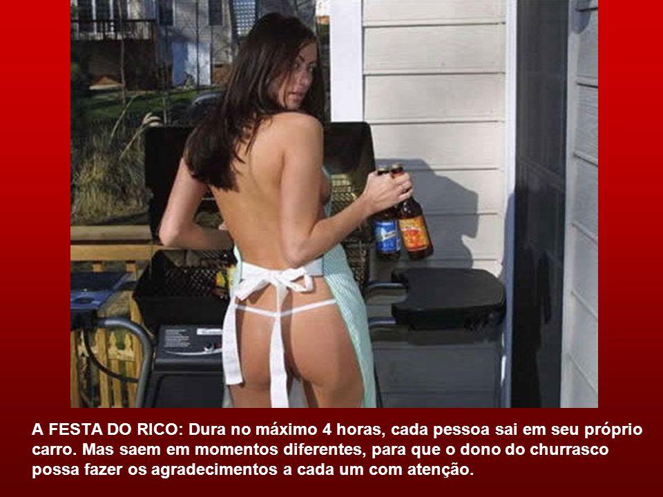 A FESTA DO RICO: Dura no máximo 4 horas, cada pessoa sai em seu próprio carro.