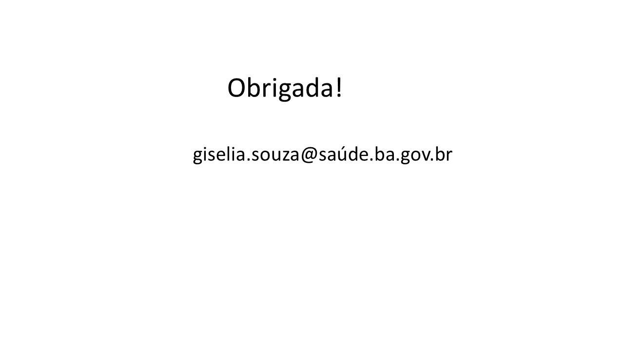 Obrigada! giselia.souza@saúde.ba.gov.br