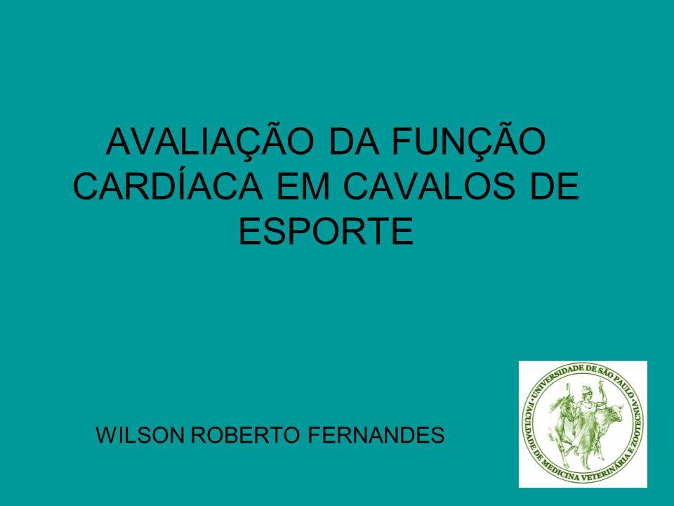 AVALIAÇÃO DA FUNÇÃO CARDÍACA EM CAVALOS DE ESPORTE WILSON ROBERTO FERNANDES