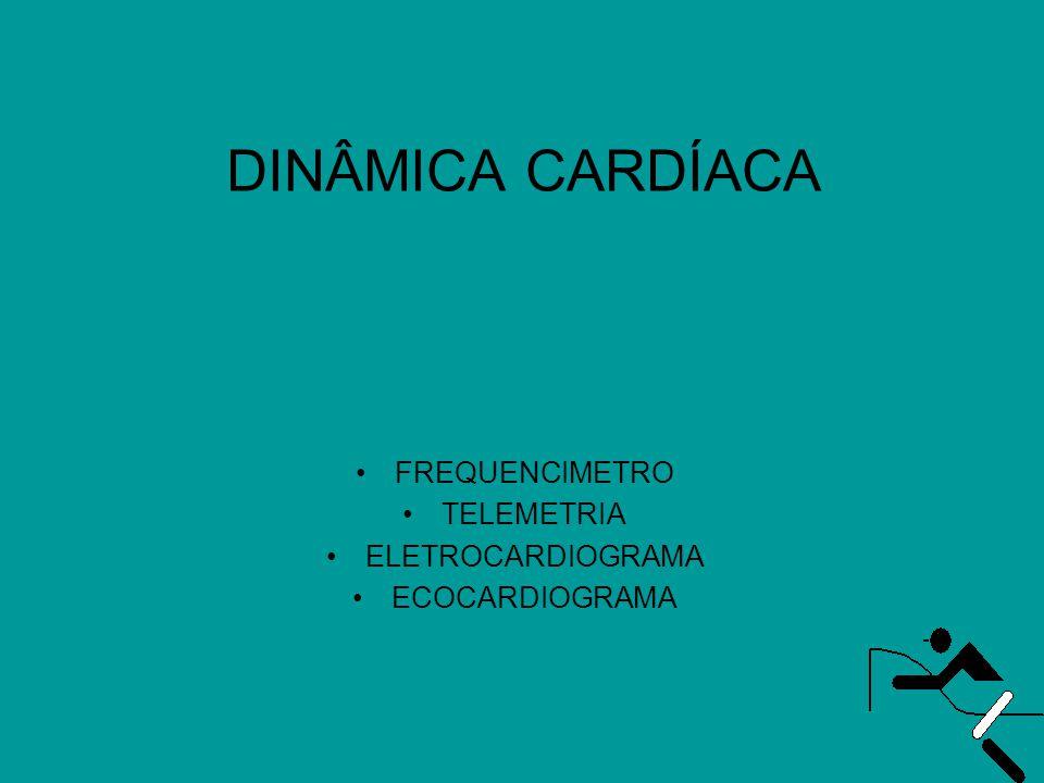 DINÂMICA CARDÍACA •FREQUENCIMETRO •TELEMETRIA •ELETROCARDIOGRAMA •ECOCARDIOGRAMA