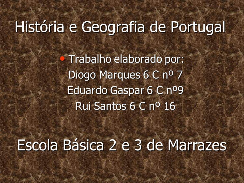 História e Geografia de Portugal •T•T•T•Trabalho elaborado por: Diogo Marques 6 C nº 7 Eduardo Gaspar 6 C nº9 Rui Santos 6 C nº 16 Escola Básica 2 e 3