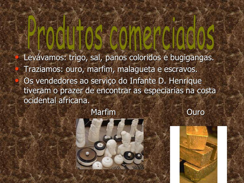 •L•L•L•Levávamos: trigo, sal, panos coloridos e bugigangas. •T•T•T•Traziamos: ouro, marfim, malagueta e escravos. •O•O•O•Os vendedores ao serviço do I