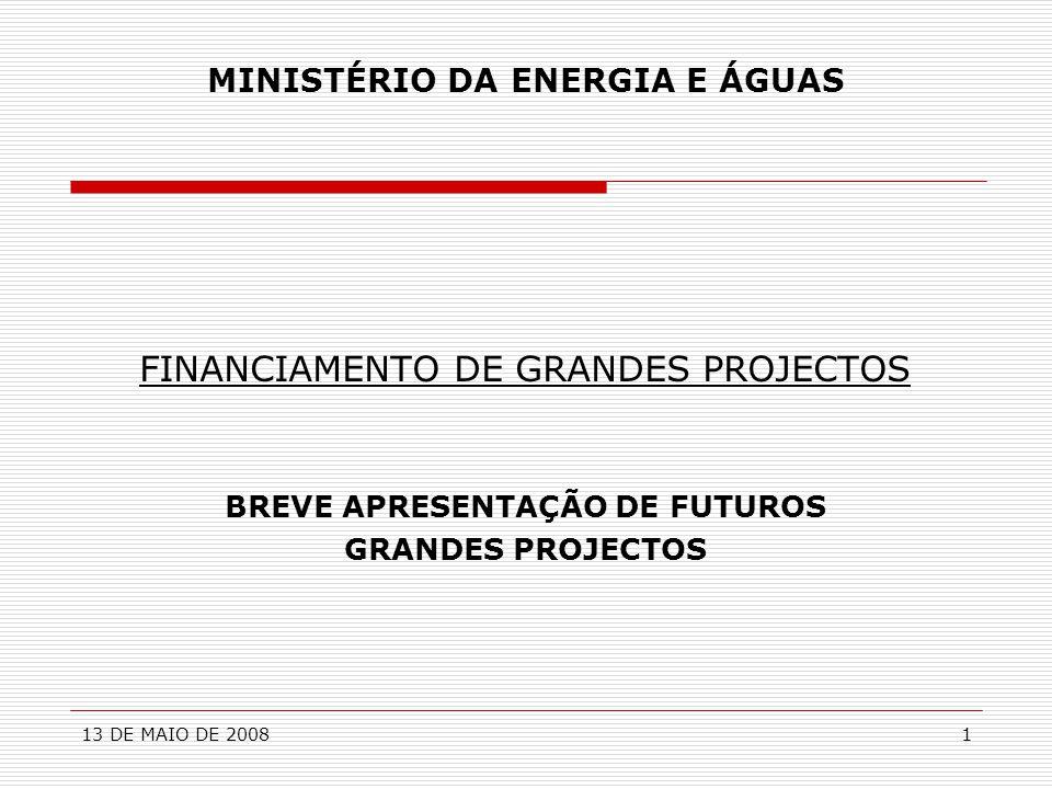13 DE MAIO DE 200812 MINISTÉRIO DA ENERGIA E ÁGUAS GRANDES PROJECTOS - ÁGUA  CONSTRUÇÃO DE NOVOS SISTEMAS DE CAPTAÇÃO E TRATAMENTO DE ÁGUA – Região Luanda, Huambo, Lubango, Namibe, Kwanza-Sul, etc..