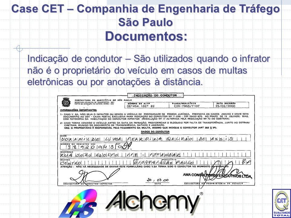 Case CET – Companhia de Engenharia de Tráfego São Paulo Indicação de condutor – São utilizados quando o infrator não é o proprietário do veículo em casos de multas eletrônicas ou por anotações à distância.