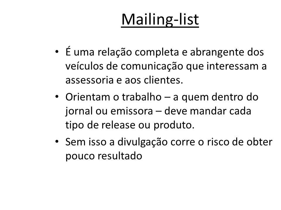 Mailing-list • É uma relação completa e abrangente dos veículos de comunicação que interessam a assessoria e aos clientes.