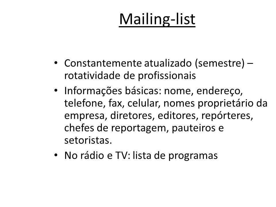 Mailing-list • Constantemente atualizado (semestre) – rotatividade de profissionais • Informações básicas: nome, endereço, telefone, fax, celular, nomes proprietário da empresa, diretores, editores, repórteres, chefes de reportagem, pauteiros e setoristas.