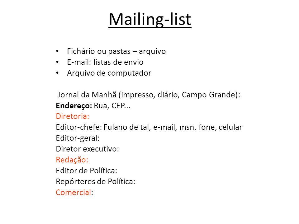 Mailing-list • Fichário ou pastas – arquivo • E-mail: listas de envio • Arquivo de computador Jornal da Manhã (impresso, diário, Campo Grande): Endereço: Rua, CEP...
