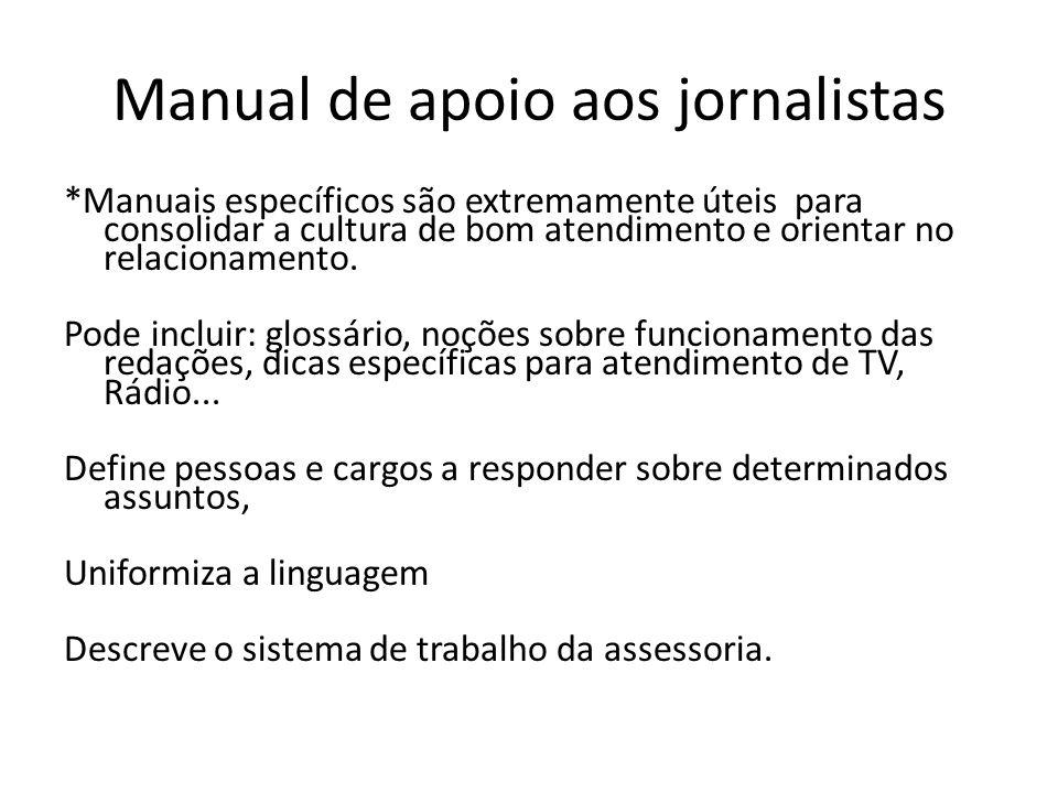 Manual de apoio aos jornalistas *Manuais específicos são extremamente úteis para consolidar a cultura de bom atendimento e orientar no relacionamento.