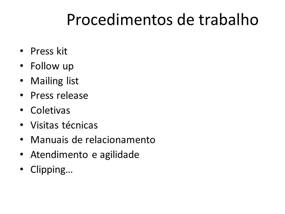 Procedimentos de trabalho • Press kit • Follow up • Mailing list • Press release • Coletivas • Visitas técnicas • Manuais de relacionamento • Atendimento e agilidade • Clipping…