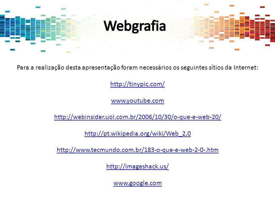 Para a realização desta apresentação foram necessários os seguintes sítios da Internet: http://tinypic.com/ www.youtube.com http://webinsider.uol.com.