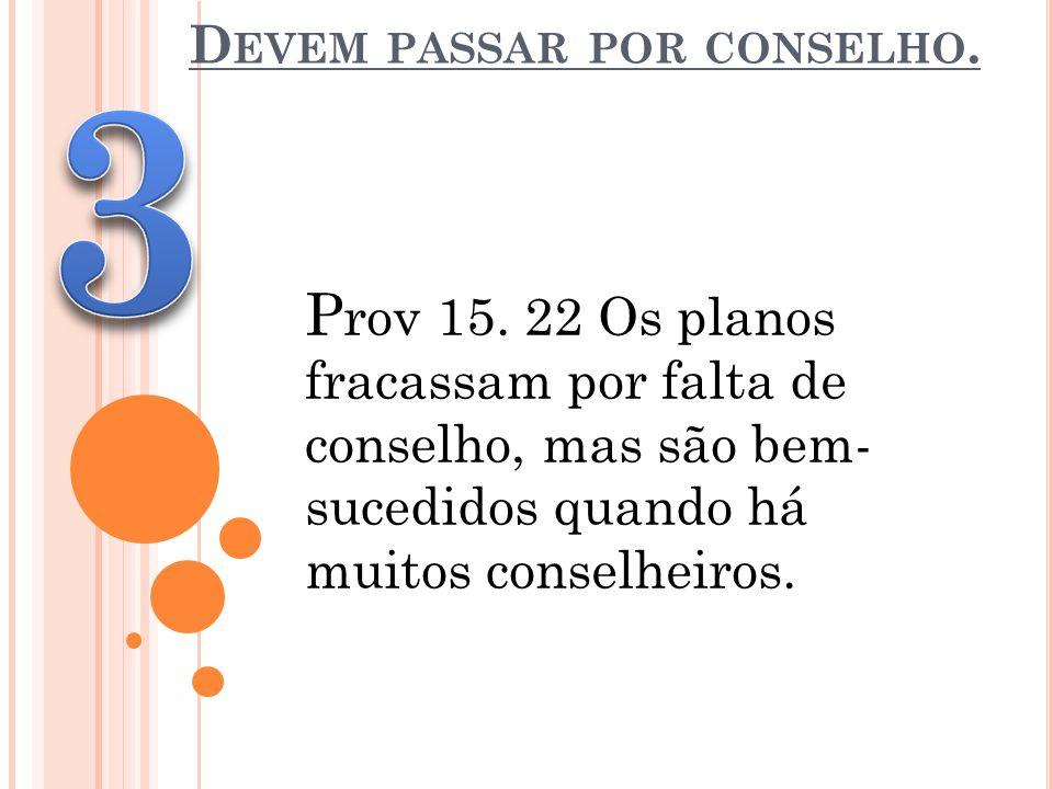 D EVEM PASSAR POR CONSELHO.P rov 15.
