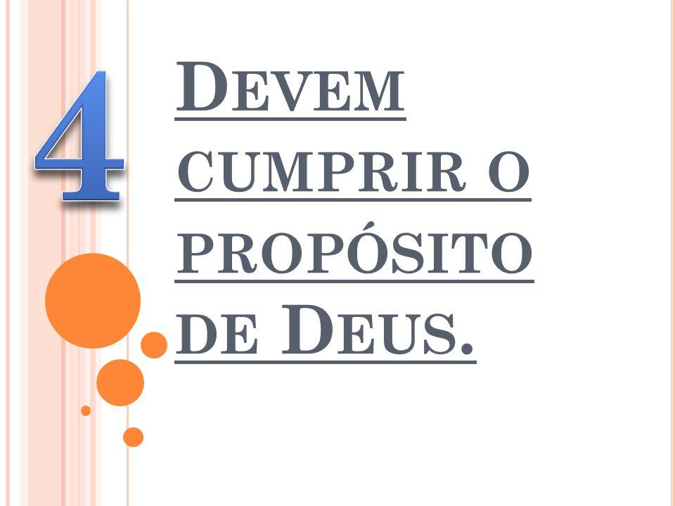 D EVEM CUMPRIR O PROPÓSITO DE D EUS.