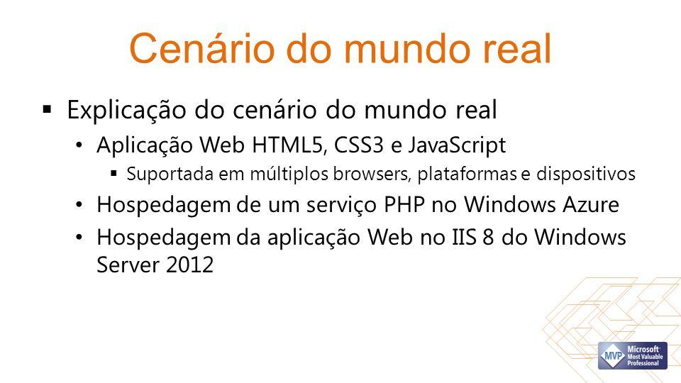 Cenário do mundo real  Explicação do cenário do mundo real • Aplicação Web HTML5, CSS3 e JavaScript  Suportada em múltiplos browsers, plataformas e