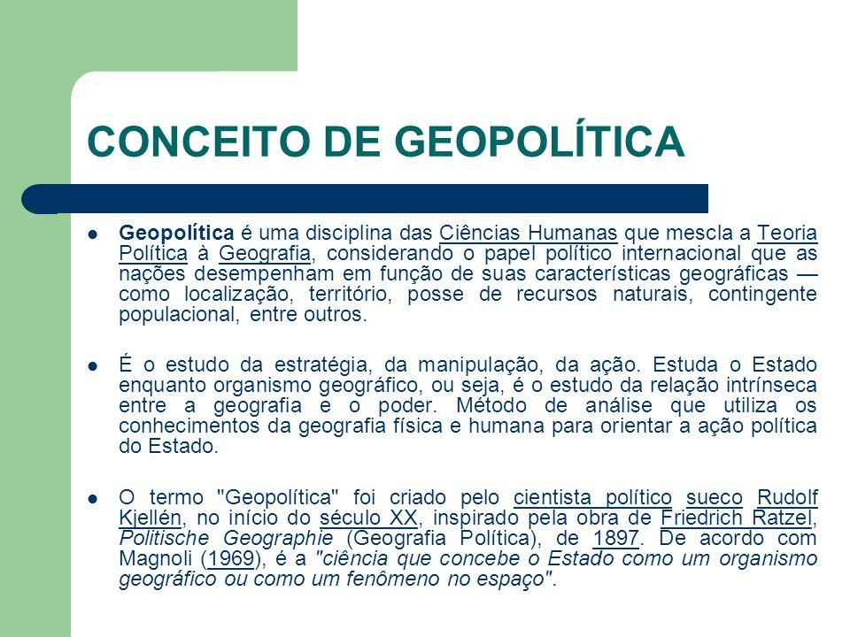 CONCEITO DE GEOPOLÍTICA  Geopolítica é uma disciplina das Ciências Humanas que mescla a Teoria Política à Geografia, considerando o papel político in